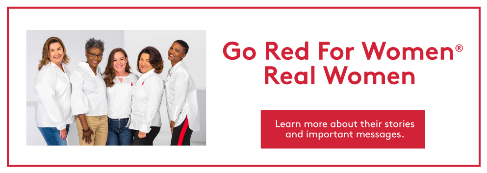 Go Red for Women, Learn more about Real Women, their stories and important messages